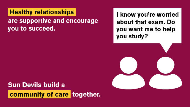 Healthy relationships are supportive and encourage you to succeed.