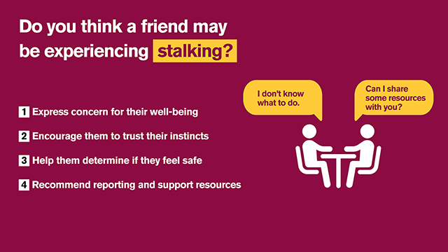 Are you concerned that a friend may be experiencing stalking?